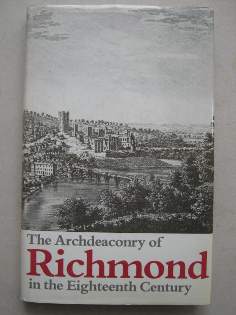 The Archdeaconry of Richmond in the Eighteenth Century :Bishop Gastrell's 'Notitia' the Yorkshire Parishes 1714-1725, Butler, L. A. S. ;(ed)
