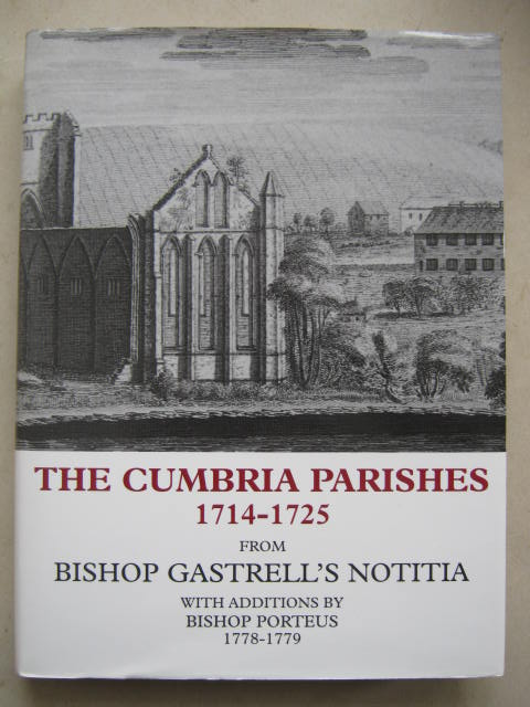 The Cumbria Parishes 1714-1725 from Bishop Gastrell's Notitia with Additions by Bishop Porteus 1778-1779 :, Butler L A S (ed)
