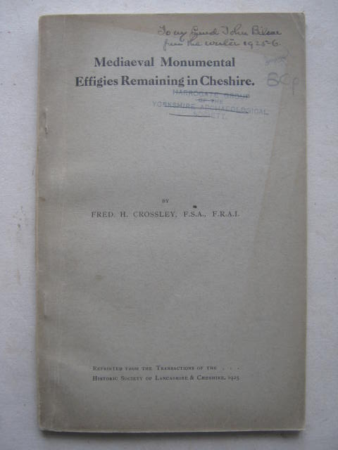 Mediaeval monumental effigies remaining in Cheshire :reprinted from the Transactions of the Historic Society of Lancashire & Cheshire 1925, Crossley F H