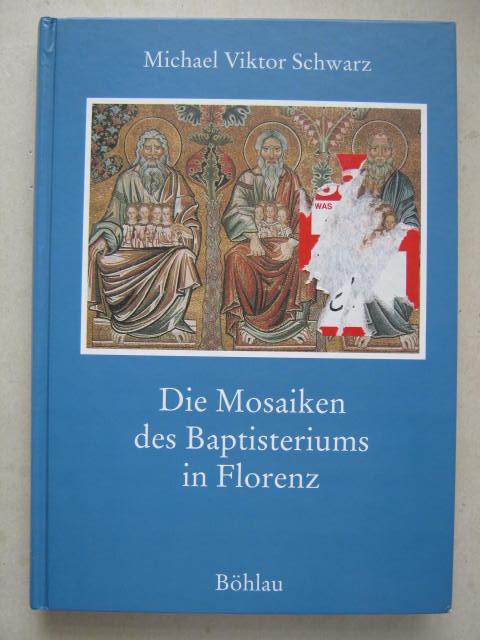 Die Mosaiken des Baptisteriums in Florenz :Drei Studien zur Florentiner Kunstgeschichte, Schwarz, Michael Viktor ;