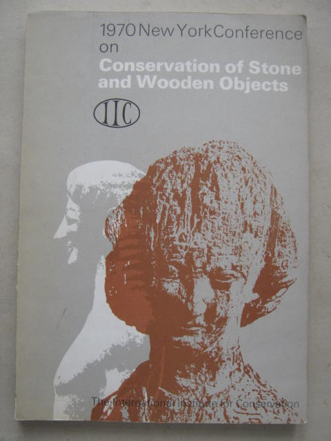 Conservation of Stone :Preprints of Contributions to the New York Conference on Conservation of Stone and Wooden Objects, 7-13 June 1970, 2nd Edition, Vol. 1, Various