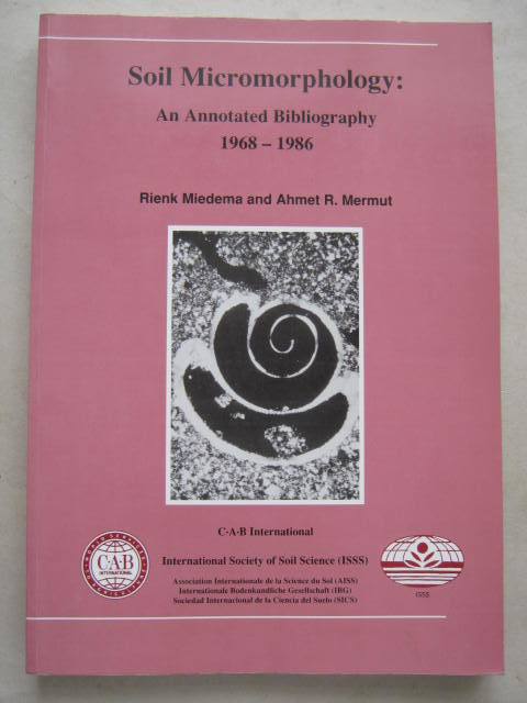 Soil Micromorphology :An Annotated Bibliography 1968-1986, Miedema R & Mermut A R