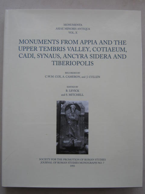 Monuments from Appia and the Upper Tembris Valley, Cotiaeum, Cadi, Synaus, Ancyra Sidera and Tiberiopolis (Monumenta Asiae Minoris Antiqua Vol. X) :, Levick, B. ;Mitchell, S. (ed)