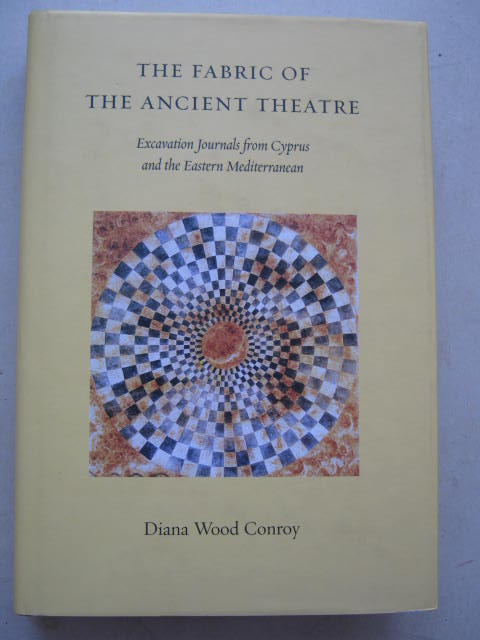 The Fabric of the Ancient Theatre :Excavation Journals from Cyprus and the Eastern Mediterranean, Conroy, Diana Wood ;