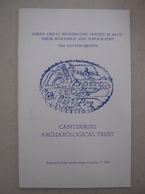 Three Great Benedictine Houses in Kent :Their Buildings and Topography
