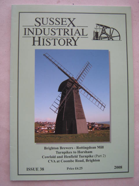 Sussex Industrial History, Issue 38, 2008 :Brighton Brewers - Rottingdean Mill Turnpikes to Horsham Cowfold and Henfield Turnpike (Part 2) CVA at Coombe Road, Brighton, Austen, Dr. Brian ;(ed)