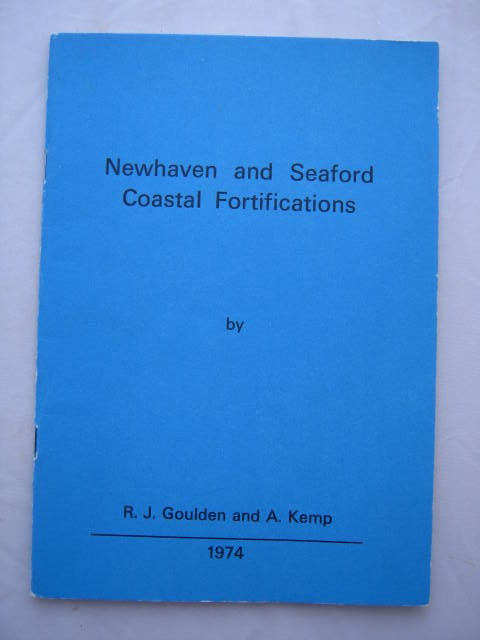 Newhaven and Seaford Coastal Fortifications :, Goulden, R. J. ;Kemp, A.