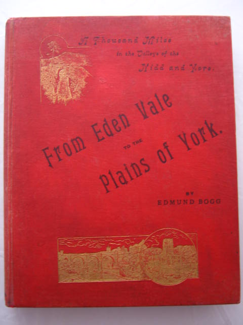 From Edenvale to the Plains of York :A Thousand Miles in the Valleys of the Nidd and Yore, Bogg, Edmund ;