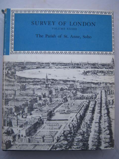 Survey of London :Volume XXXIII: The Parish of St. Anne Soho, Sheppard, F. H. W. ;(ed)