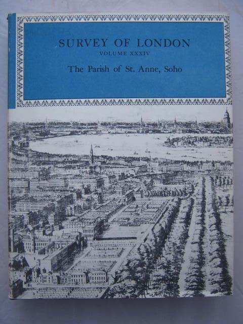 Survey of London :Volume XXXIV: The Parish of St. Anne Soho, Sheppard, F. H. W. ;(ed)