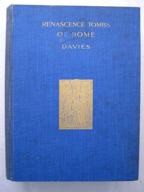 Renascence :The Sculptured Tombs of the Fifteenth Century in Rome, Davies, Gerald S. ;
