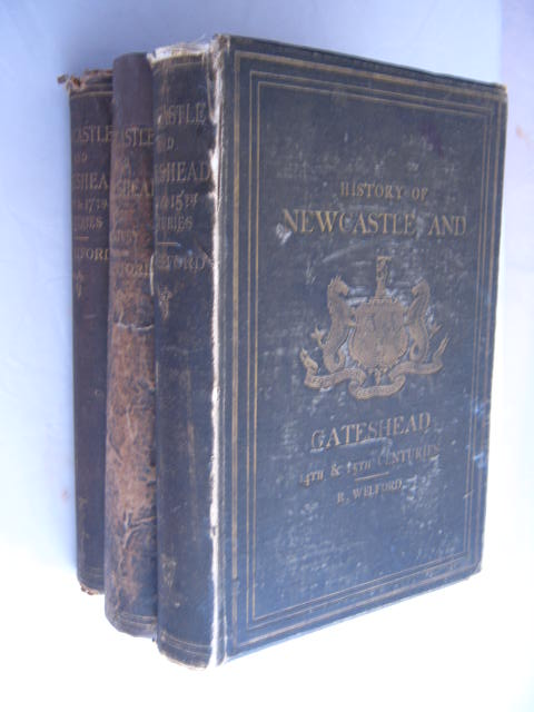 History of Newcastle and Gateshead :Vol. I: Fourteenth and Fifteenth Centuries, Vol. II: Sixteenth Centuries, Vol. III: Sixteenth & Seventeenth Centuries, Welford, Richard ;