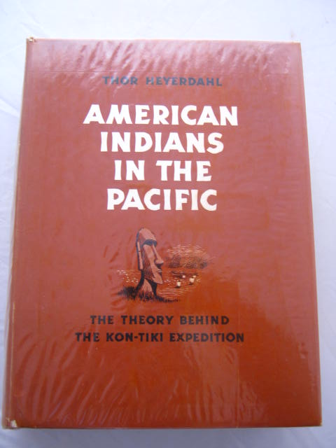 American Indians in the Pacific :The Theory Behind the Kon-Tiki Expedition, Heyerdahl, Thor ;
