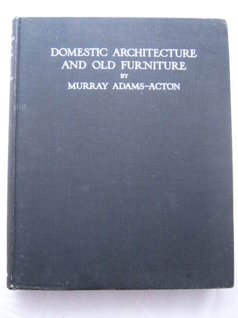 Domestic Architecture & Old Furniture :, Adams-Acton, Murray ;