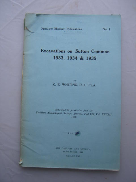 Excavations on Sutton Common 1933, 1934 & 1935 :, Whiting, C. E. ;