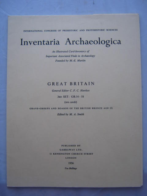Inventaria Archaeologica - An Illustrated Card-Inventory of Important Associated Finds in Archaeology Founded by M. E. Marien :Great Britain, 3rd Set: GB. 14-18, Grave-Groups and Hoards of the British Bronze Age (2), Hawkes, C. F. C. ;Smith, M. A. (eds)