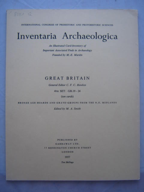 Inventaria Archaeologica - An Illustrated Card-Inventory of Important Associated Finds in Archaeology Founded by M. E. Marien :Great Britain, 4th Set: GB. 19-24, Bronze Age Hoards and Grave Groups from the N.E. Midlands, Hawkes, C. F. C. ;Smith, M. A. (eds)
