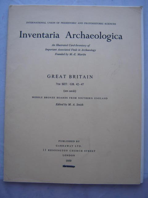 Inventaria Archaeologica - An Illustrated Card-Inventory of Important Associated Finds in Archaeology Founded by M. E. Marien :Great Britain, 7th Set: GB. 42-47, Middle Bronze Hoards from Southern England, Smith, M. A. ;(ed)