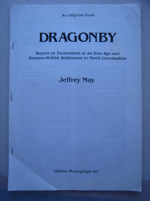 Dragonby and its Contribution to the Archaeology of the Iron Age :, May, Jeffrey ;
