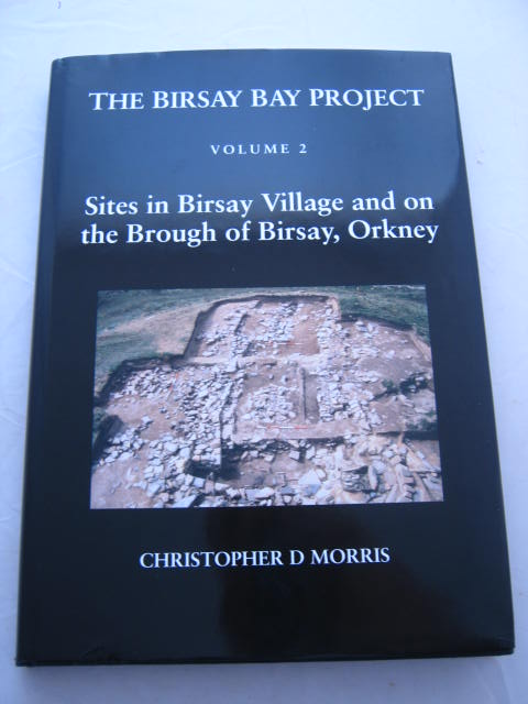 The Birsay Bay Project - Volume 2 :Sites in Birsay Village and on the Brough of Birsay, Orkney, Morris, Christopher D. ;