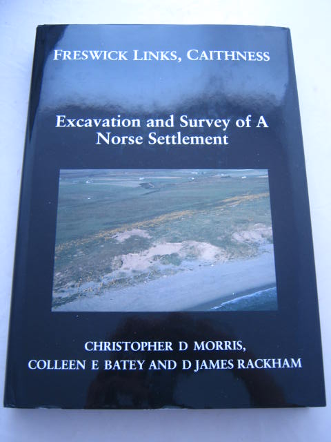 Freswick Links, Caithness :Excavation and Survey of a Norse Settlement, Morris, Christopher D.  ;(et al)