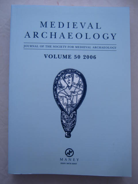 Medieval Archaeology :Journal of the Society for Medieval Archaeology, Vol. L, 2006