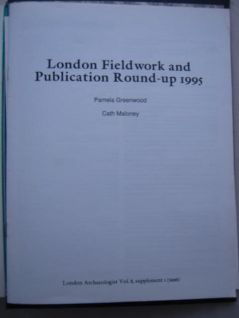 The London Archaeologist, 1996, Vol. VIII, Supplement 1 :London Fieldwork and Publication Round-up 1995, Greenwood, Pamela ;Maloney, Cath