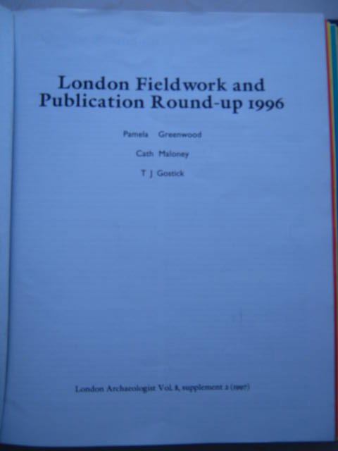 The London Archaeologist, 1997, Vol. VIII, Supplement 2 :London Fieldwork and Publication Round-up 1996, Greenwood, Pamela ;(et al)