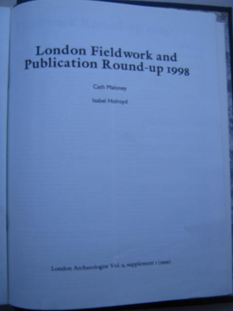 The London Archaeologist, 1999, Vol. IX, Supplement 1 :London Fieldwork and Publication Round-up 1998, Maloney, Cath ;Holroyd, Isabel