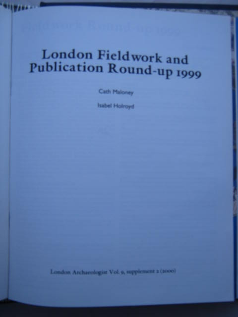 The London Archaeologist, 2000, Vol. IX, Supplement 2 :London Fieldwork and Publication Round-up 1999, Maloney, Cath ;Holroyd, Isabel