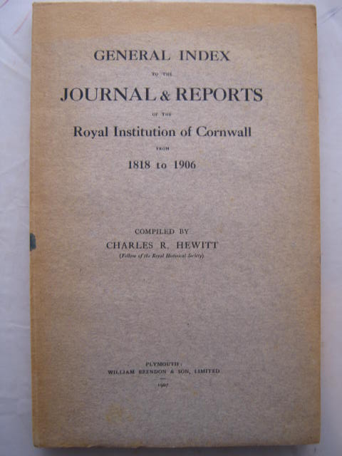General Index to the Journal & Reports of the Royal Institution of Cornwall from 1818 to 1906 :, Hewitt, Charles R. ;(ed)