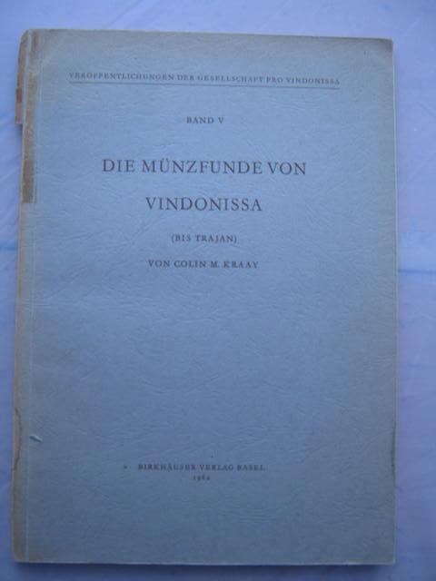 Die Munzfunde von Vindonissa (Veroffentlichungen der Gesellschaft pro Vindonissa Band V) :(bis Trajan), Kraay, Colin M. ;