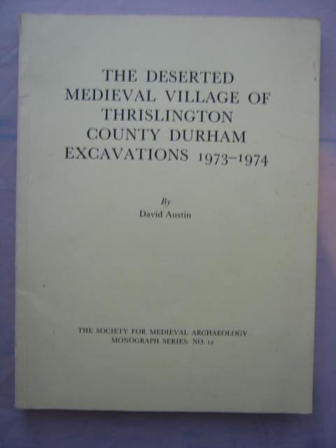 The Deserted Medieval Village of Thrislington County Durham Excavations 1973-74 :, Austin, David ;