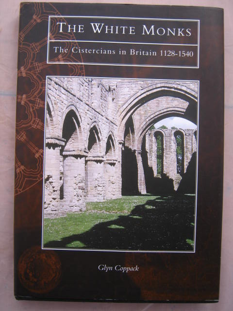The White Monks :The Cistercians in Britain 1128-1540, Coppack, Glyn ;
