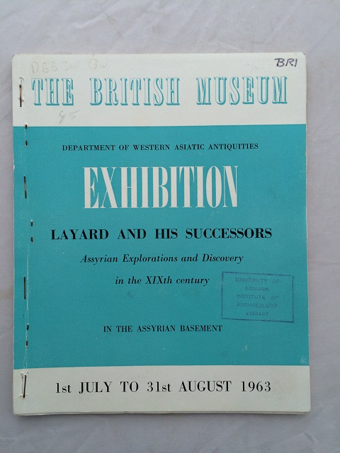 Layard and His Successors :Assyrian Explorations and Discovery in the XIXth century (Department of Western Asiatic Antiquities), The British Museum ;