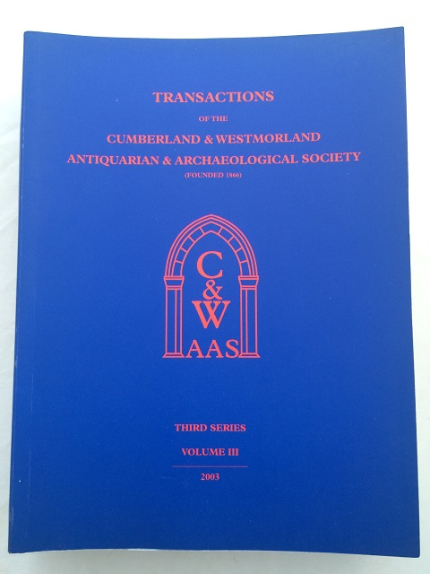 Transactions of the Cumberland & Westmorland Antiquarian & Archaeological Society (Founded 1866). :Volume III.-Third Series., Jones, B. C. ;Wiseman, W. G. (eds)
