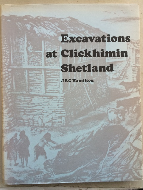 Excavations at Clickhimin, Shetland (Ministry of Public Building and Works Archaeological Reports No. 6) :, Hamilton, J. R. C. ;