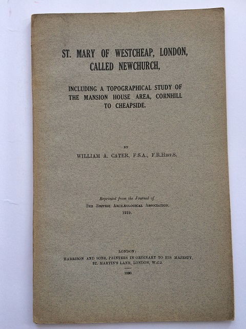 St. Mary of Westcheap, London, Called Newchurch, :Including a Topographical Study of the Mansion House Area, Cornhill to Cheapside, Cater, William A. ;