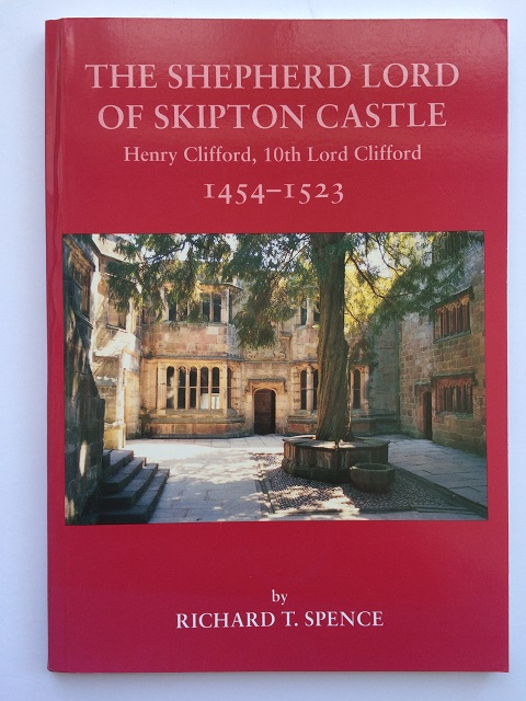 The Shepherd Lord of Skipton Castle :Henry Clifford, 10th Lord Clifford 1454-1523, Spence, Richard T. ;