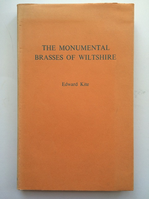 The Monumental Brasses of Wiltshire :A Series of Examples of these Memorials, Ranging from the Thirteenth to the Seventeenth Centuries; Accompanied with Notices Descriptive of Ancient Costume, and Generally Illustrative of the History of the County during this Period., Kite, Edward ;