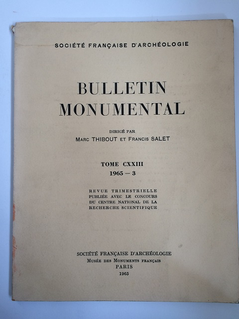 Bulletin Monumental, Tome CXXIII 1965-3 :Revue Trimestrielle Publiee avec le Concours du Centre National de la Recherche Scientifique, Societe Francaise d'Archeologie ;