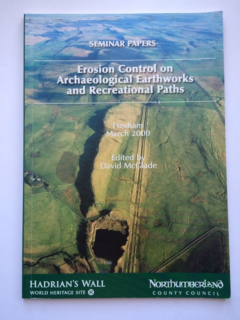 Erosion Control on Archaeological Earthworks and Recreational Paths :Hexham Auction Mart 23rd March 2000, McGlade, David ;(ed)