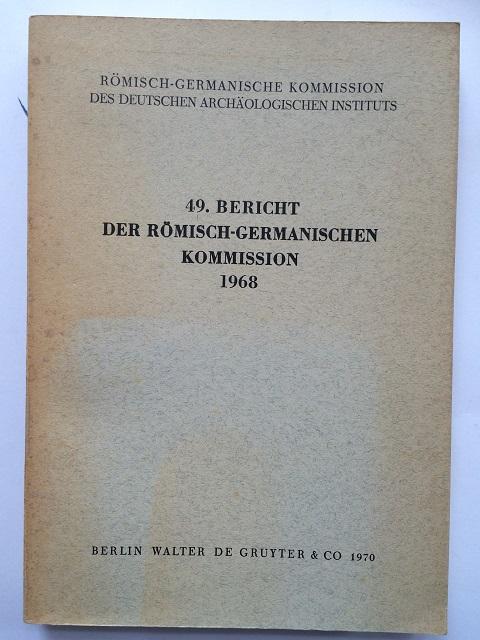 Romisch-Germanische Kommission des Deutschen Archaologischen Instituts :49. Bericht der Romisch-Germanischen Kommission 1968