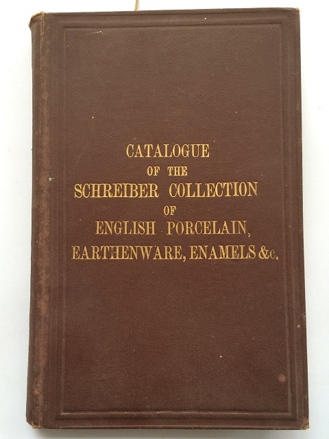 Catalogue of English Porcelain, Earthenware, Enamels, &c. :, Schreiber, Charles ;Schreiber, The Lady Charlotte Elizabeth
