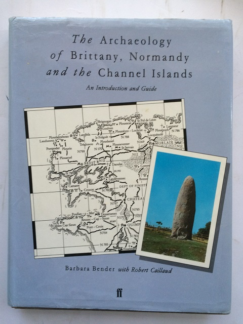 THE ARCHAEOLOGY OF BRITTANY, NORMANDY AND THE CHANNEL ISLANDS :An Introduction and Guide, Bender, Barbara ;