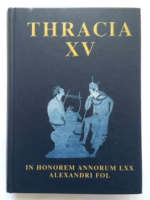 Thracia 15 :In Honour of Alexander Fol's 70th Anniversary, Institute of Thracology ;