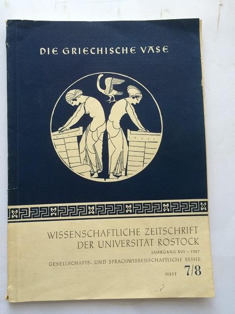 Die Griechische Vase :Wissenschaftliche Zeitschrift der Universitat Rostock, Jahrgang XVI - 1967 Gesellschafts - und Sprachwissenschaftliche Reihe Heft 7/8