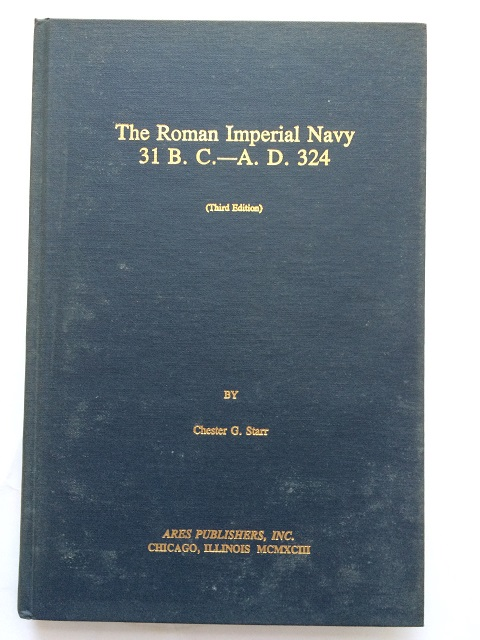The Roman Imperial Navy 31 B. C. - A. D. 324 :, Starr, Chester G. ;