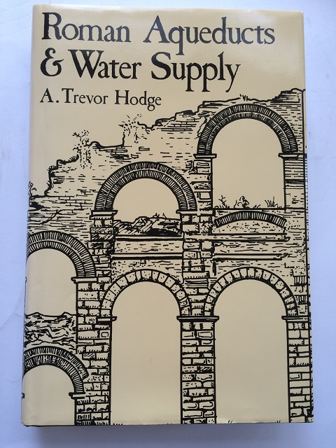 Roman Aqueducts & Water Supply :, Hodge, A. Trevor ;