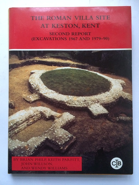 The Roman Villa Site at Keston, Kent :Second Report (Excavations 1967 and 1978-1990), Philp, Brian ;(et al)